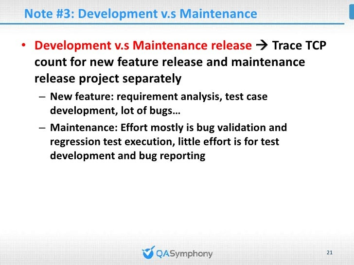 Note #4: Historical Data• Historical data is important   – Effort spent on new release v.s maintenance release   – Formali...