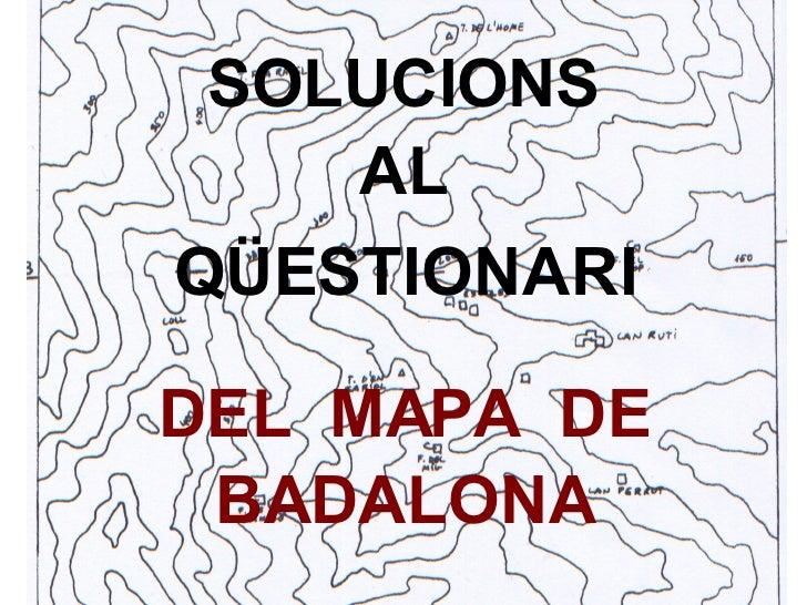 SOLUCIONS AL Q ÜESTIONARI DEL  MAPA  DE BADALONA