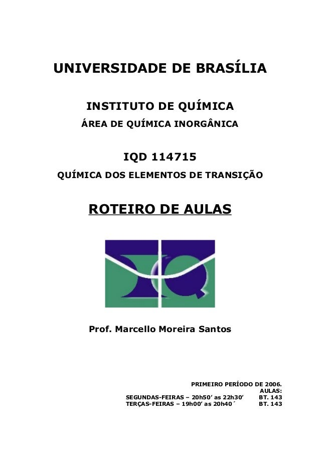 UNIVERSIDADE DE BRASÍLIA    INSTITUTO DE QUÍMICA    ÁREA DE QUÍMICA INORGÂNICA            IQD 114715QUÍMICA DOS ELEMENTOS ...