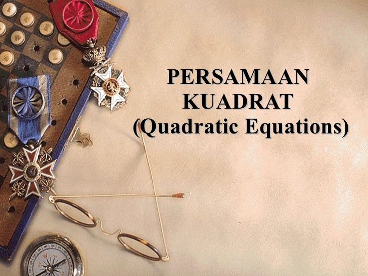 PERSAMAAN  KUADRAT  (Quadratic Equations)