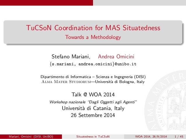 TuCSoN Coordination for MAS Situatedness  Towards a Methodology  Stefano Mariani, Andrea Omicini  fs.mariani, andrea.omici...
