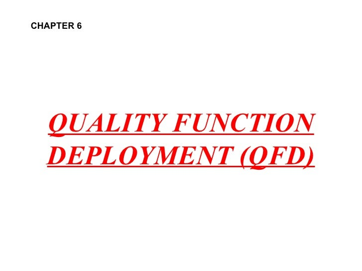 QUALITY FUNCTION DEPLOYMENT (QFD) CHAPTER 6