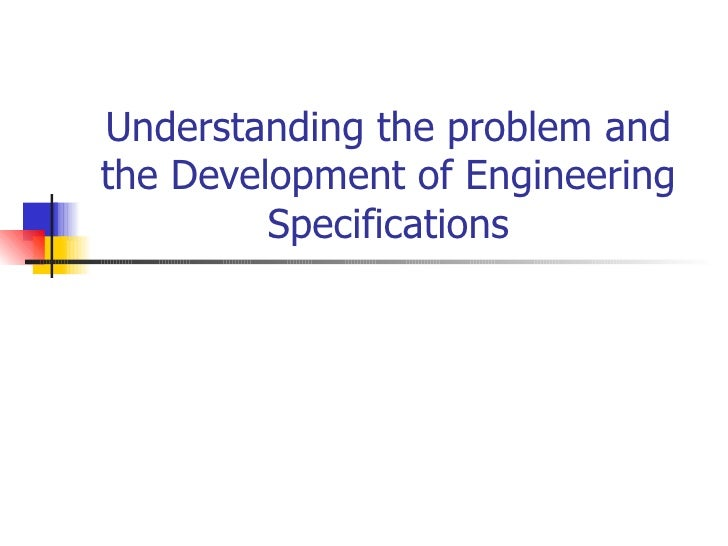 Understanding the problem and the Development of Engineering Specifications