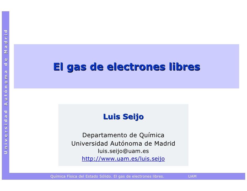 Universidad Autónoma de Madrid                                  El gas de electrones libres                               ...