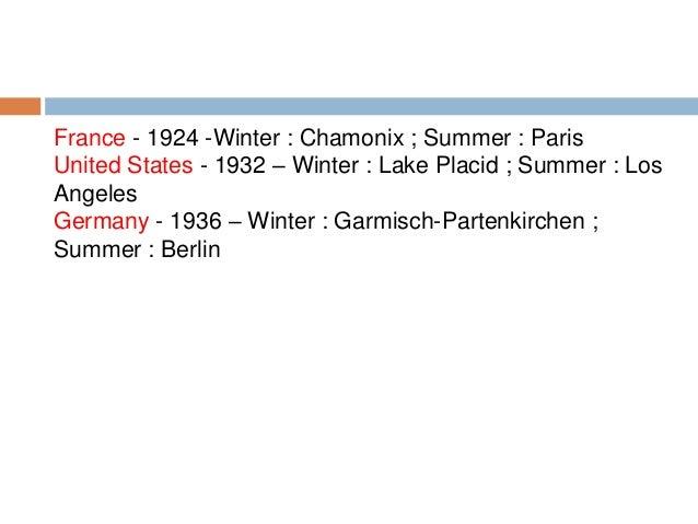 France - 1924 -Winter : Chamonix ; Summer : Paris United States - 1932 – Winter : Lake Placid ; Summer : Los Angeles Germa...