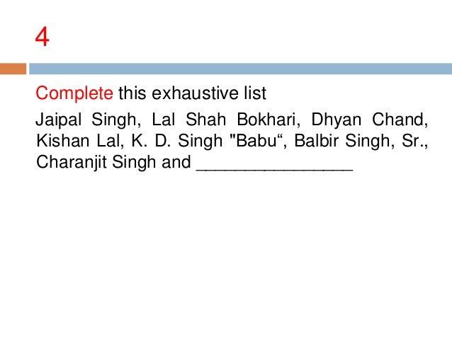"""4 Complete this exhaustive list Jaipal Singh, Lal Shah Bokhari, Dhyan Chand, Kishan Lal, K. D. Singh """"Babu―, Balbir Singh,..."""
