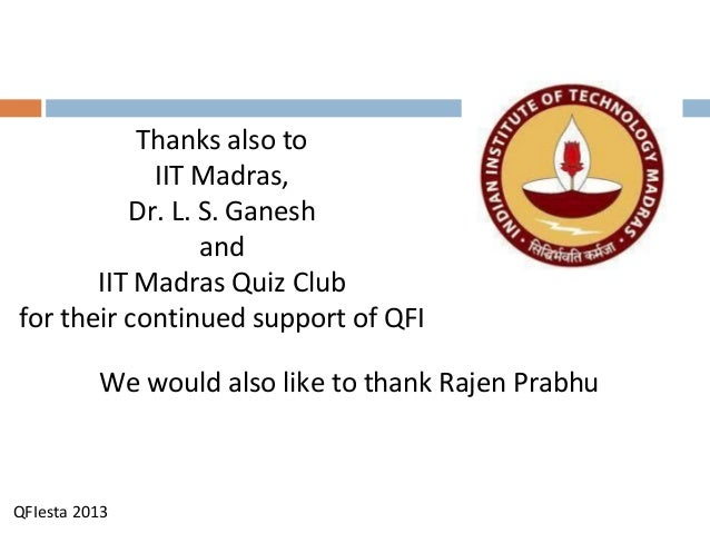 QFIesta 2013 Thanks also to IIT Madras, Dr. L. S. Ganesh and IIT Madras Quiz Club for their continued support of QFI We wo...