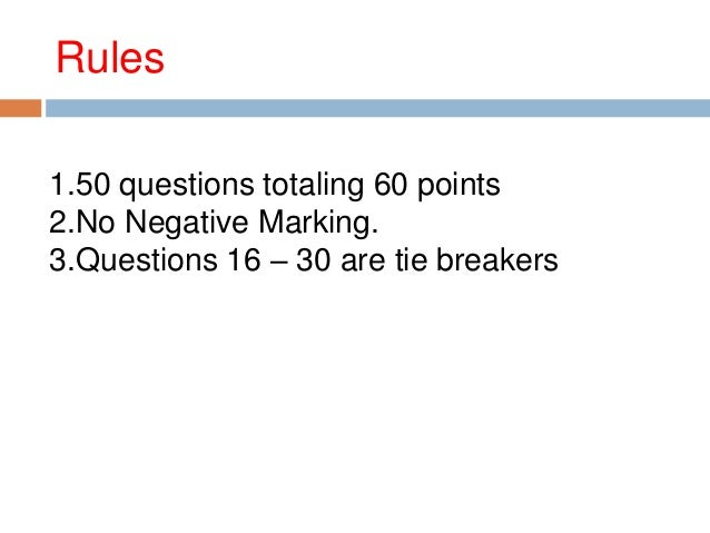 Rules 1.50 questions totaling 60 points 2.No Negative Marking. 3.Questions 16 – 30 are tie breakers