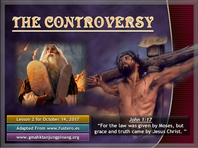 "Lesson 2 for October 14, 2017 Adapted From www.fustero.es www.gmahktanjungpinang.org John 1:17 ""For the law was given by M..."