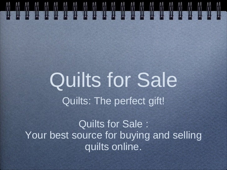 Quilts for Sale <ul><li>Quilts: The perfect gift! </li></ul><ul><li>Quilts for Sale : Your best source for buying and sell...