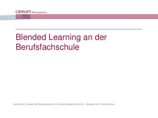 Luka Peters, Careum AG Bildungszentrum für Gesuncheitsberufe, Zürich – Edudays 2015, Krems/Donau Blended Learning an der B...