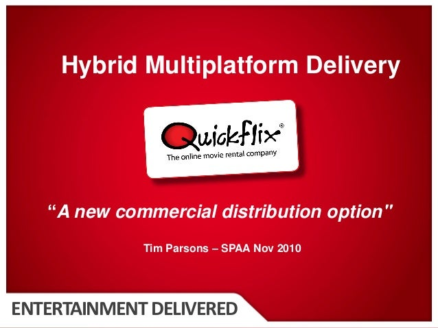 """QUICKFLIX.COM.AUENTERTAINMENTDELIVERED """"A new commercial distribution option"""" Tim Parsons – SPAA Nov 2010 Hybrid Multiplat..."""