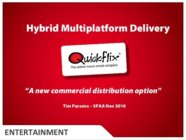"QUICKFLIX.COM.AUENTERTAINMENT ""A new commercial distribution option"" Tim Parsons – SPAA Nov 2010 Hybrid Multiplatform Deli..."