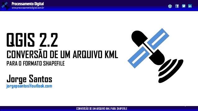CONVERSÃO DE UM ARQUIVO KML PARA SHAPEFILE Processamento Digital www.processamentodigital.com.br PARA O FORMATO SHAPEFILE ...
