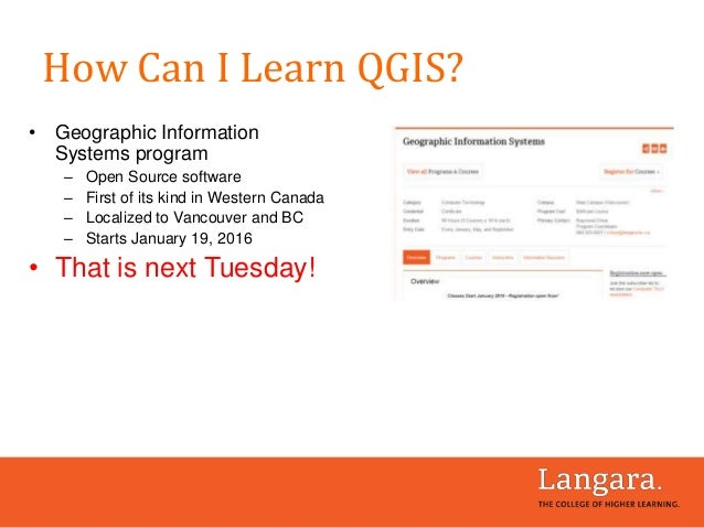 • Geographic Information Systems program – Open Source software – First of its kind in Western Canada – Localized to Vanco...