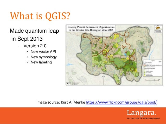 What is QGIS? Made quantum leap in Sept 2013 – Version 2.0 • New vector API • New symbology • New labeling Image source: K...