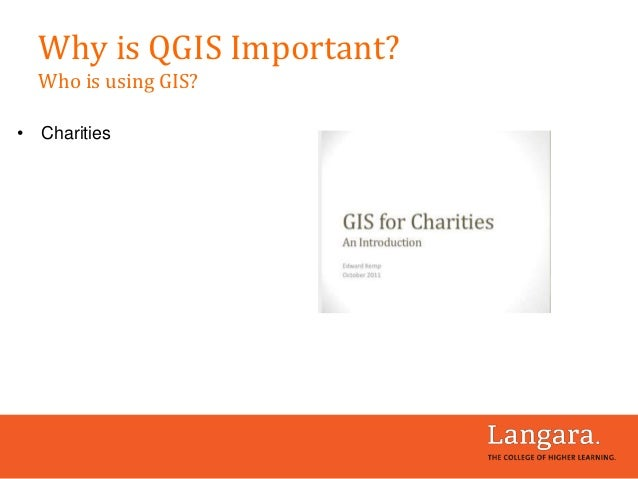 • Charities Why is QGIS Important? Who is using GIS?