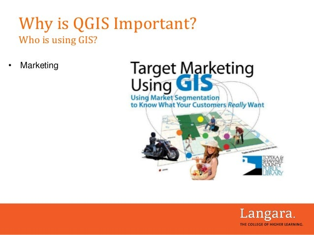 • Marketing Why is QGIS Important? Who is using GIS?