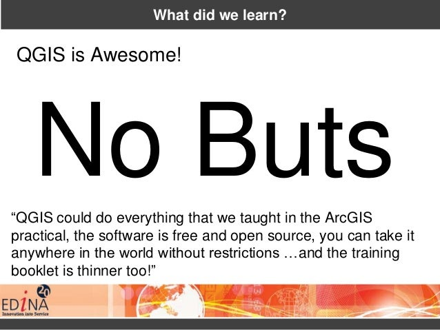 """What did we learn? QGIS is Awesome! No Buts""""QGIS could do everything that we taught in the ArcGIS practical, the software ..."""