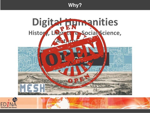 Why? Digital Humanities History, Literature, Social Science, Anthropology
