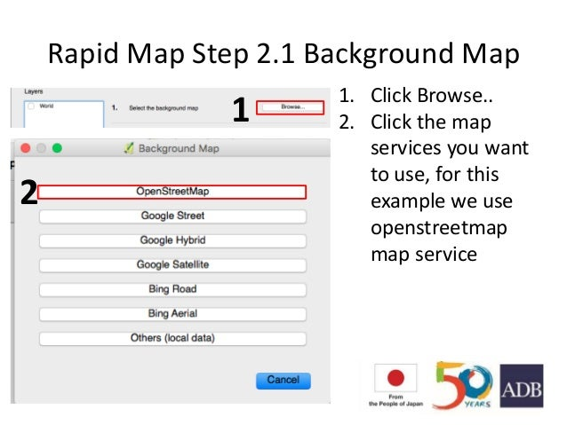 Rapid Map Step 2.1 Background Map 1. Click Browse.. 2. Click the map services you want to use, for this example we use ope...