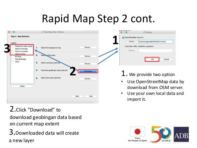 Rapid Map Step 2 cont. 1.We provide two option • Use OpenStreetMap data by download from OSM server. • Use your own local ...