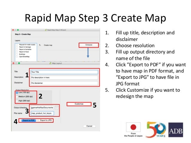 Rapid Map Step 3 Create Map 1 2 3 4 5 1. Fill up title, description and disclaimer 2. Choose resolution 3. Fill up output ...