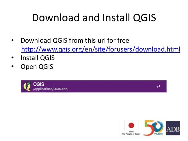 Download and Install QGIS • Download QGIS from this url for free http://www.qgis.org/en/site/forusers/download.html • Inst...