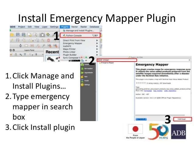 Install Emergency Mapper Plugin 1.Click Manage and Install Plugins… 2.Type emergency mapper in search box 3.Click Install ...