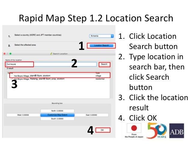 Rapid Map Step 1.2 Location Search 1. Click Location Search button 2. Type location in search bar, then click Search butto...