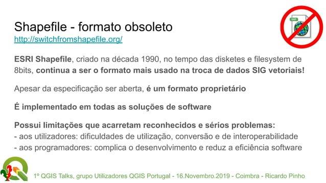 1º QGIS Talks, grupo Utilizadores QGIS Portugal - 16.Novembro.2019 - Coimbra - Ricardo Pinho Shapefile - formato obsoleto ...