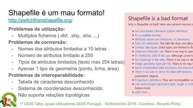 1º QGIS Talks, grupo Utilizadores QGIS Portugal - 16.Novembro.2019 - Coimbra - Ricardo Pinho Shapefile é um mau formato! h...
