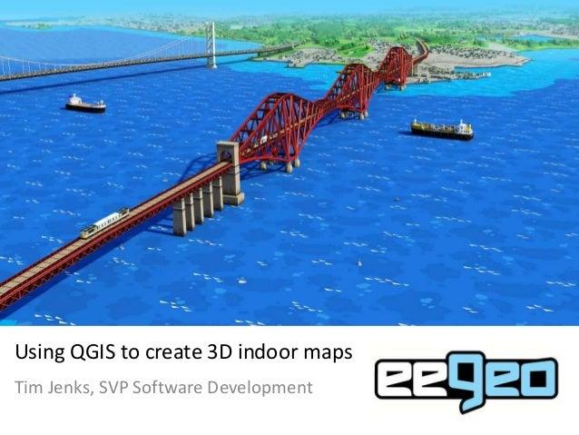 Using QGIS to create 3D indoor maps Tim Jenks, SVP Software Development