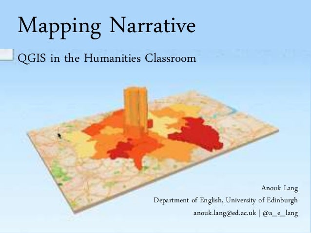 Mapping Narrative QGIS in the Humanities Classroom Anouk Lang Department of English, University of Edinburgh anouk.lang@ed...