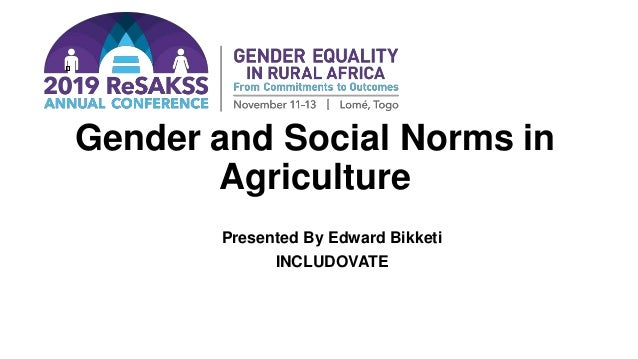 Gender and Social Norms in Agriculture Presented By Edward Bikketi INCLUDOVATE