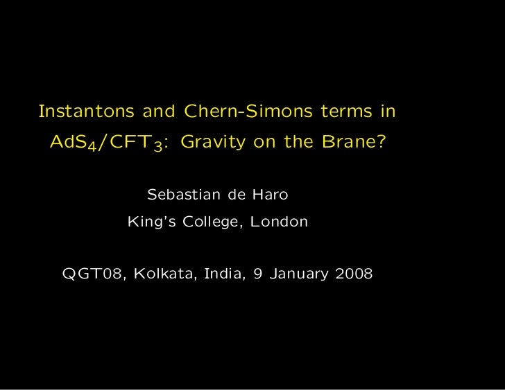 Instantons and Chern-Simons terms in AdS4/CFT3: Gravity on the Brane?            Sebastian de Haro         King's College,...