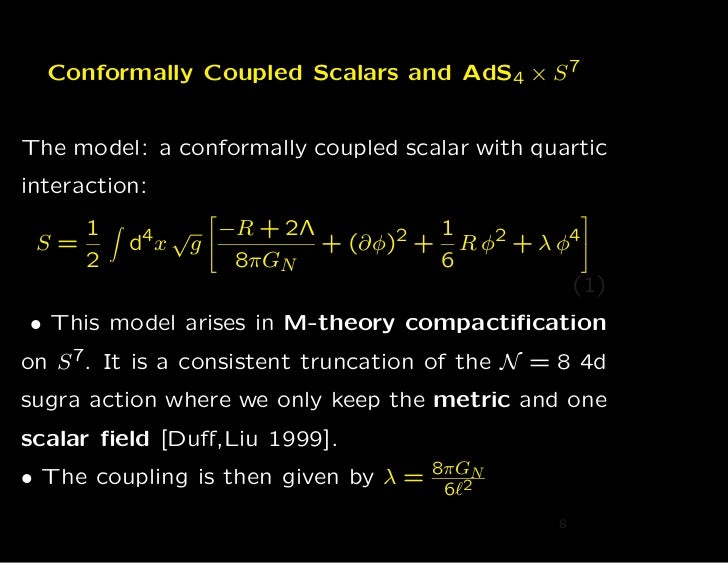 Conformally Coupled Scalars and AdS4 × S 7The model: a conformally coupled scalar with quarticinteraction:                ...