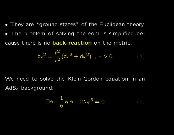 """• They are """"ground states"""" of the Euclidean theory• The problem of solving the eom is simplified be-cause there is no back-..."""
