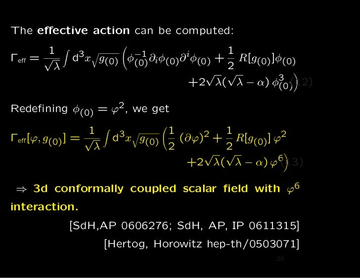 The effective action can be computed:       1                                   1Γeff   =√     d3 x   g(0) φ−1 ∂iφ(0)∂ iφ(0)...