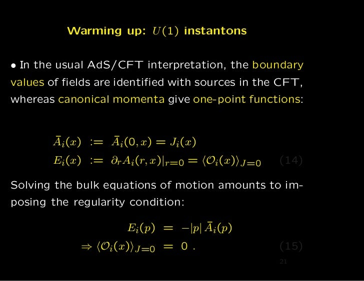 Warming up: U (1) instantons• In the usual AdS/CFT interpretation, the boundaryvalues of fields are identified with sources ...