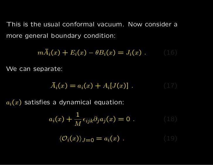This is the usual conformal vacuum. Now consider amore general boundary condition:          ¯         mAi(x) + Ei(x) − θBi...