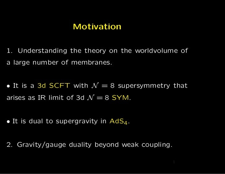 Motivation1. Understanding the theory on the worldvolume ofa large number of membranes.• It is a 3d SCFT with N = 8 supers...