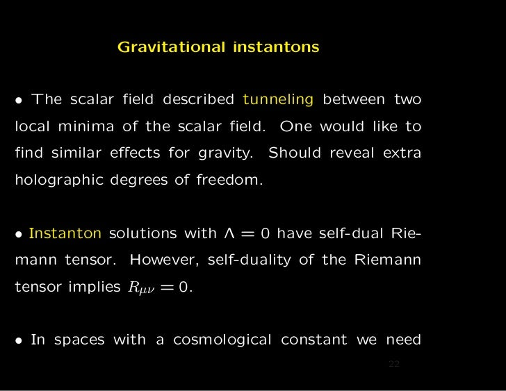 Gravitational instantons• The scalar field described tunneling between twolocal minima of the scalar field. One would like t...