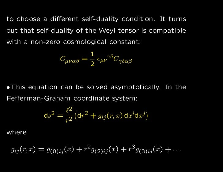 to choose a different self-duality condition. It turnsout that self-duality of the Weyl tensor is compatiblewith a non-zero...