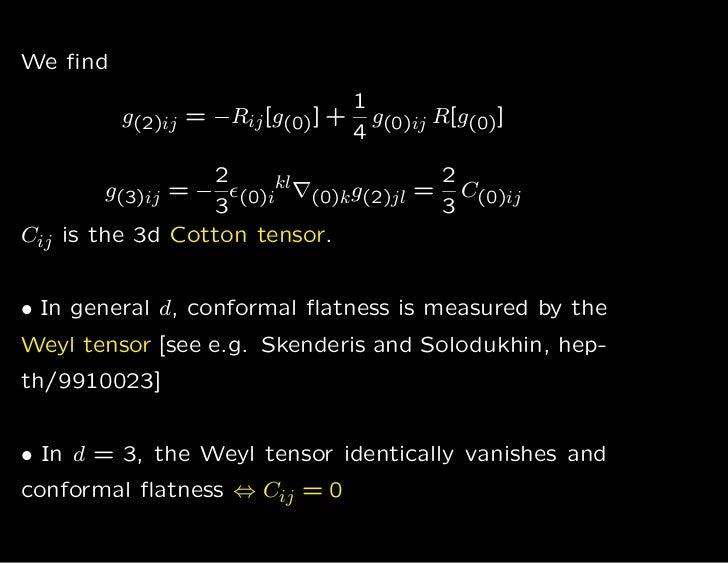 We find                                1          g(2)ij = −Rij [g(0)] + g(0)ij R[g(0)]                                4   ...