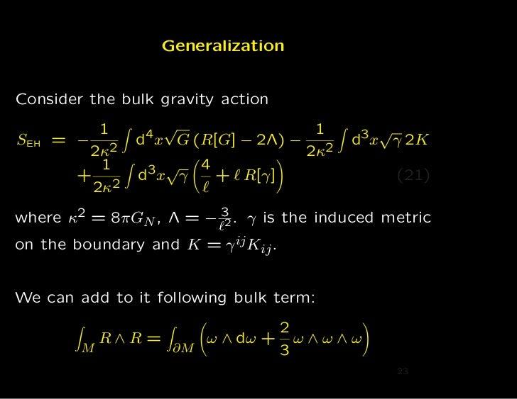 GeneralizationConsider the bulk gravity action          1        √                 1      3x√γ 2KSEH   = − 2    d4 x G (R[...