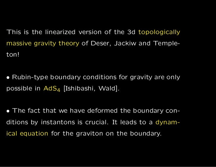 This is the linearized version of the 3d topologicallymassive gravity theory of Deser, Jackiw and Temple-ton!• Rubin-type ...