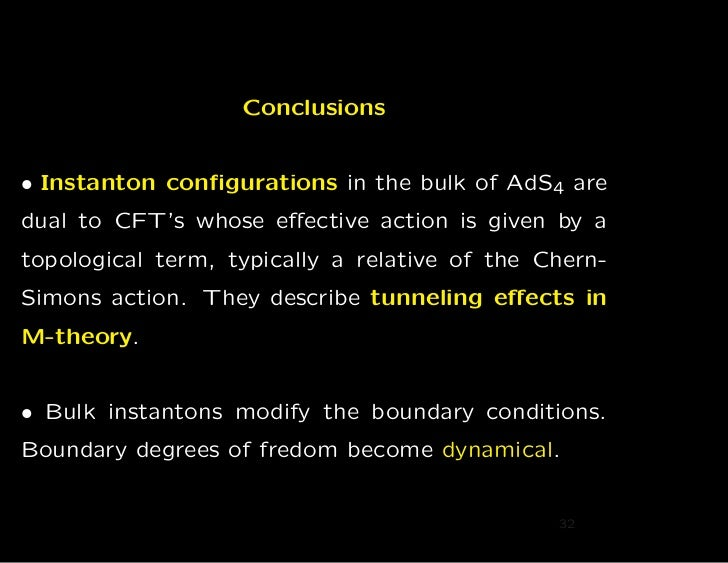 Conclusions• Instanton configurations in the bulk of AdS4 aredual to CFT's whose effective action is given by atopological t...