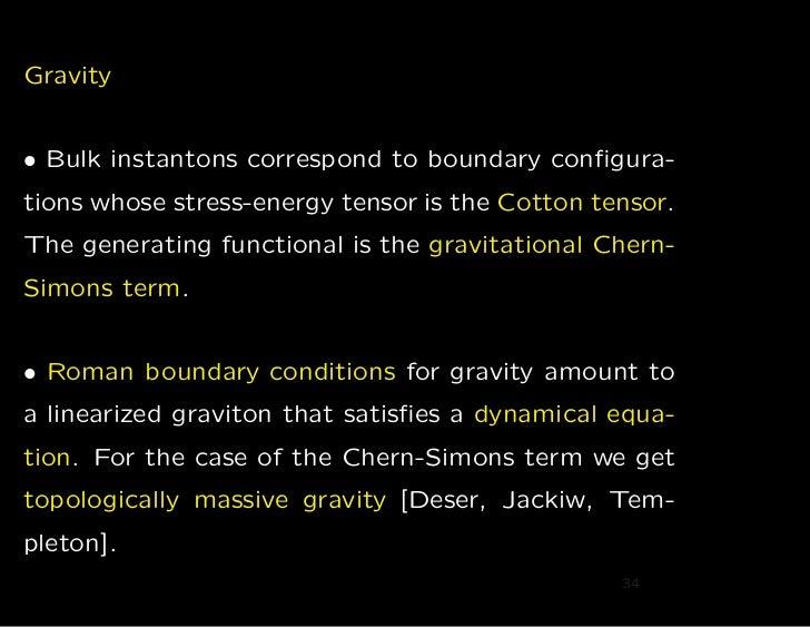 Gravity• Bulk instantons correspond to boundary configura-tions whose stress-energy tensor is the Cotton tensor.The generat...
