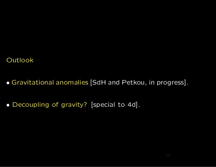Outlook• Gravitational anomalies [SdH and Petkou, in progress].• Decoupling of gravity? [special to 4d].                  ...